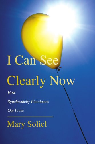 I Can See Clearly Now: How Synchronicity Illuminates Our Lives 9780595458608