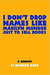I Don't Drop Names Like Marilyn Monroe Just to Sell Books: A Memoir by Richard Baer 2153127