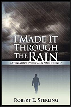I Made It Through the Rain: A Story about Overcoming Panic Disorder 9780595214051