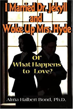 I Married Dr. Jekyll and Woke Up Mrs. Hyde: Or What Happens to Love? 9780595140459