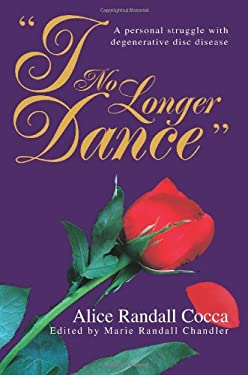 I No Longer Dance: A Personal Struggle with Degenerative Disc Disease 9780595324835