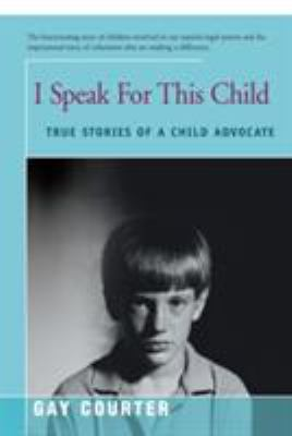 I Speak for This Child: True Stories of a Child Advocate 9780595168392
