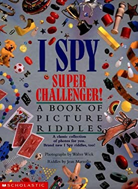 I Spy Super Challenger!: A Book of Picture Riddles 9780590341288