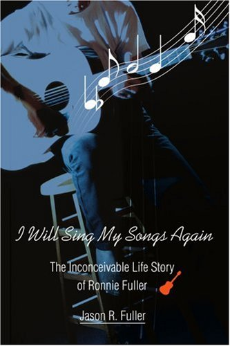 I Will Sing My Songs Again: The Inconceivable Life Story of Ronnie Fuller 9780595313273