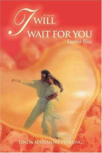 I Will Wait for You: Eternal Bliss 9780595419586