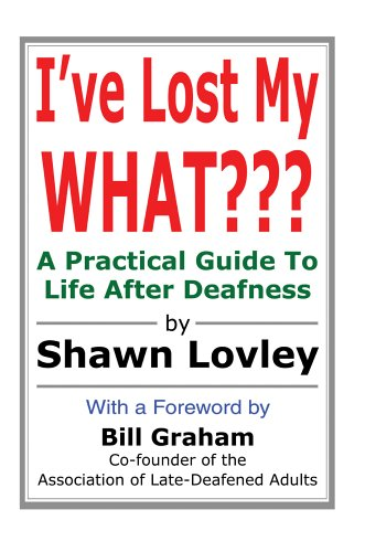 I've Lost My What: A Practical Guide to Life After Deafness 9780595306619