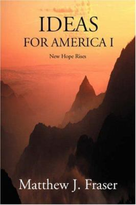 Ideas for America I: New Hope Rises 9780595358328