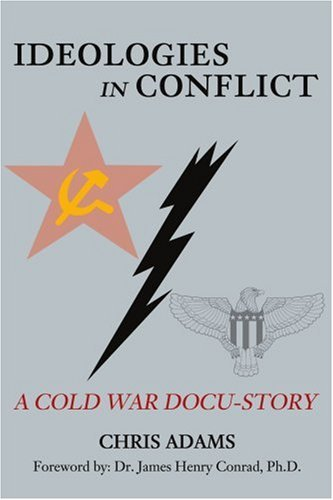 Ideologies in Conflict: A Cold War Docu-Story 9780595189632