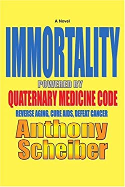 Immortality Powered by Quaternary Medicine Code: Reverse Aging, Cure AIDS, Defeat Cancer 9780595418145