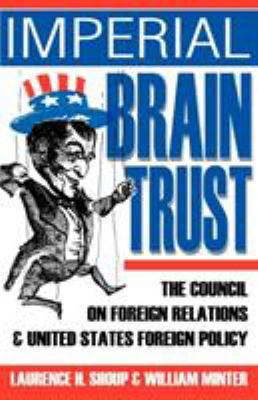 Imperial Brain Trust: The Council on Foreign Relations and United States Foreign Policy 9780595324262