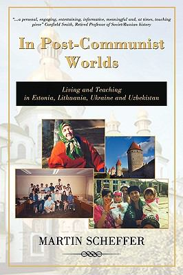 In Post-Communist Worlds: Living and Teaching in Estonia, Lithuania, Ukraine and Uzbekistan 9780595485192