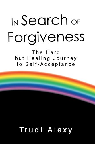 In Search of Forgiveness: The Hard But Healing Journey to Self-Acceptance 9780595811427
