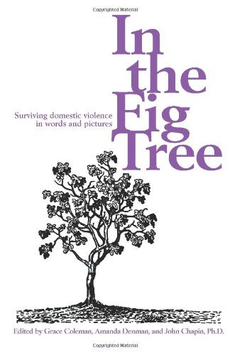 In the Fig Tree: Surviving Domestic Violence in Words and Pictures 9780595336395