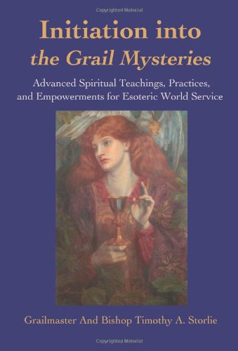 Initiation Into the Grail Mysteries: Advanced Spiritual Teachings, Practices, and Empowerments for Esoteric World Service 9780595174829