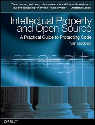 Intellectual Property and Open Source: A Practical Guide to Protecting Code 9780596517960