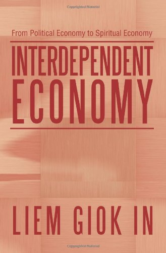 Interdependent Economy: From Political Economy to Spiritual Economy 9780595331529