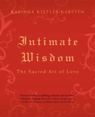 Intimate Wisdom: The Sacred Art of Love 9780595419579