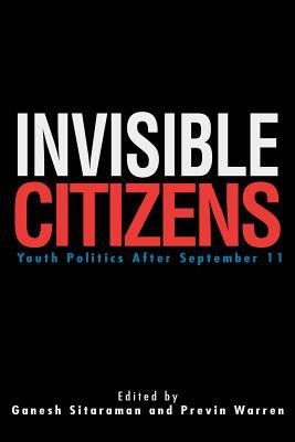 Invisible Citizens: Youth Politics After September 11 9780595271061