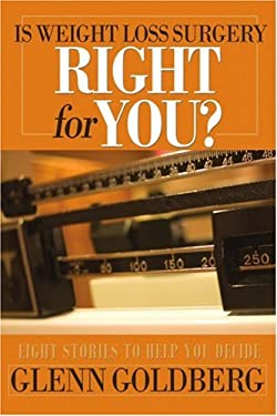 Is Weight Loss Surgery Right for You?: Eight Stories to Help You Decide 9780595379682
