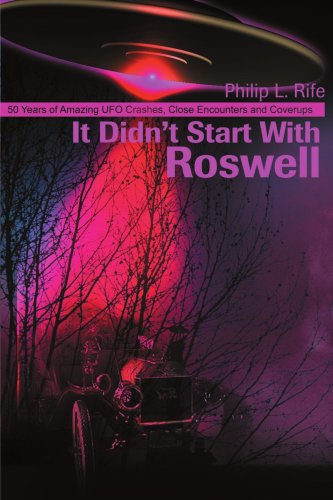 It Didn't Start with Roswell: 50 Years of Amazing UFO Crashes, Close Encounters and Coverups 9780595173396