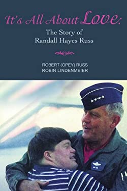 It's All about Love: The Story of Randall Hayes Russ 9780595473670