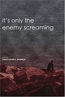 It's Only the Enemy Screaming 9780595347698
