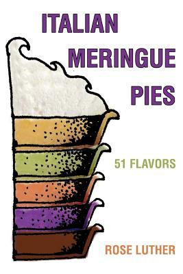 Italian Meringue Pies: 51 Flavors 9780595303809