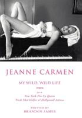 Jeanne Carmen: My Wild, Wild Life as a New York Pin Up Queen 9780595678488
