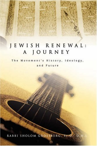 Jewish Renewal: A Journey: The Movement's History, Ideology, and Future 9780595678754