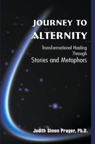 Journey to Alternity: Transformational Healing Through Stories and Metaphors 9780595095605