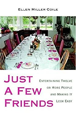 Just a Few Friends: Entertaining Twelve or More People and Making It Look Easy 9780595676989