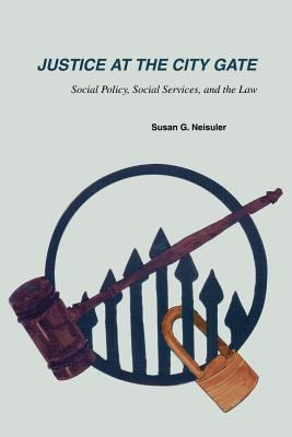 Justice at the City Gate: Social Policy, Social Services, and the Law 9780595269501