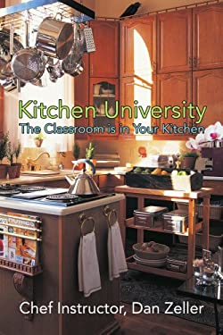 Kitchen University: The Classroom Is in Your Kitchen 9780595434718