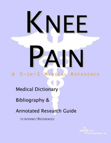 Knee Pain - A Medical Dictionary, Bibliography, and Annotated Research Guide to Internet References 9780597839962