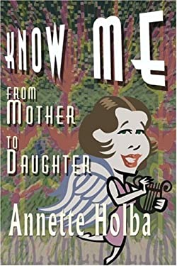 Know Me: From Mother to Daughter 9780595124824