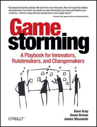 Gamestorming: A Playbook for Innovators, Rulebreakers, and Changemakers 9780596804176