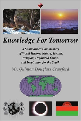 Knowledge for Tomorrow: A Summarized Commentary of World History, Nature, Health, Religion, Organized Crime, and Inspiration for the Youth. 9780595340309