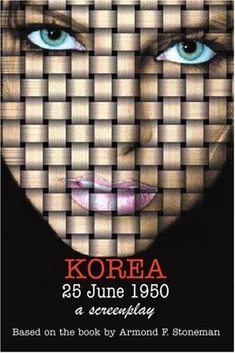 Korea 25 June 1950: A Screenplay 9780595351640