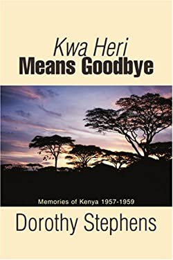 Kwa Heri Means Goodbye: Memories of Kenya 1957-1959 9780595415175