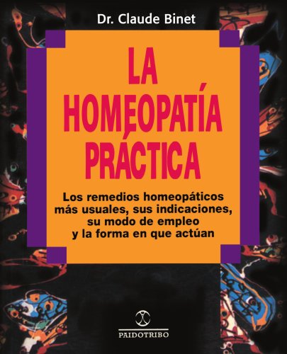 La Homeopatia Practica: Los Remedios Homeopaticos Mas Usuales, Sus Indicaciones, su Modo de Empleo y la Forma en Que Actuan 9780595193813