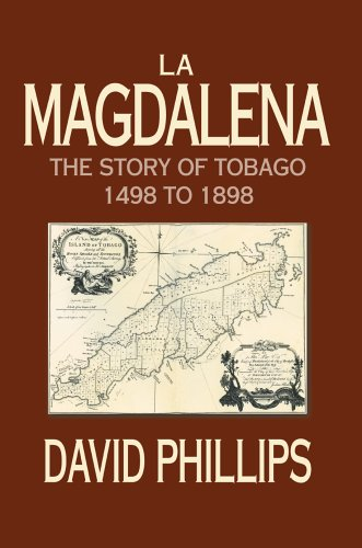 La Magdalena: The Story of Tobago 1498 to 1898 9780595786299