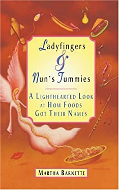 Ladyfingers and Nun's Tummies: A Lighthearted Look at How Foods Got Their Names 9780595345038