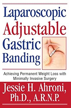 Laparoscopic Adjustable Gastric Banding: Achieving Permanent Weight Loss with Minimally Invasive Surgery 9780595662623