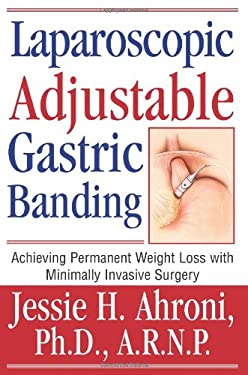 Laparoscopic Adjustable Gastric Banding: Achieving Permanent Weight Loss with Minimally Invasive Surgery 9780595311149