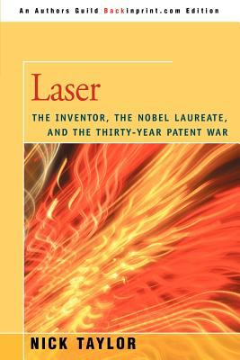 Laser: The Inventor, the Nobel Laureate, and the Thirty-Year Patent War 9780595465286
