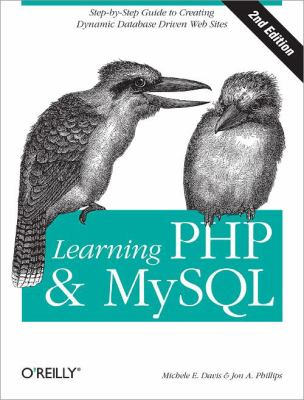 Learning PHP and MySQL: A Step-By-Step Guide to Creating Dynamic, Database-Driven Web Sites 9780596514013