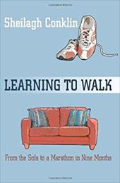 Learning to Walk: From the Sofa to a Marathon in Nine Months - Conklin, Sheilagh