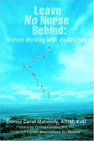 Leave No Nurse Behind: Nurses Working with Disabilities 9780595396498