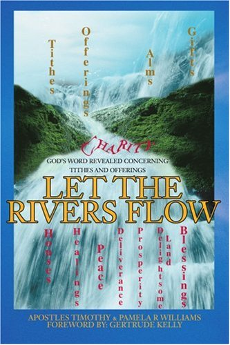 Let the Rivers Flow: God's Word Revealed Concerning Tithes and Offerings 9780595367702
