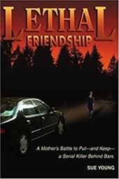 Lethal Friendship: A Mother's Battle to Put--And Keep--A Serial Killer Behind Bars
